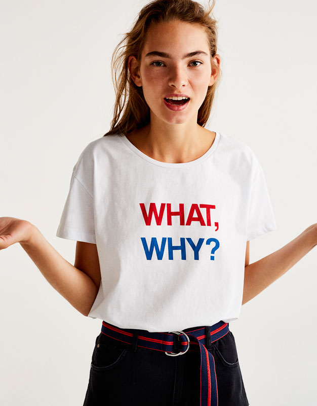 'What, why?' slogan T-shirt